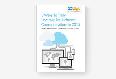 3 Ways to Truly Leverage Multichannel Communications in 2015