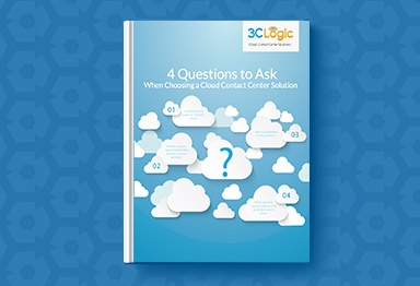 3CLogic's eBook - 4 Questions to Ask When Choosing a  Cloud Contact Center Solution