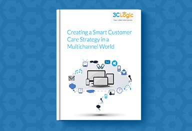 3CLogic's eBook - Creating a Smart Customer Care Strategy in a Multichannel World